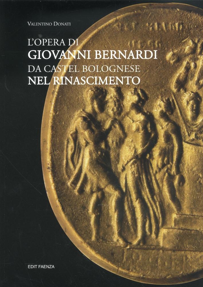 L'Opera di Giovanni Bernardi. Da Castel Bolognese nel Rinascimento.