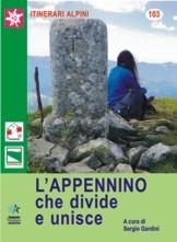 L'Appennino che Divide e Unisce. 9 Itinerari a Piedi tra Toscana ed Emilia Romagna più 5 Idee per Alte Vie Appenniniche.