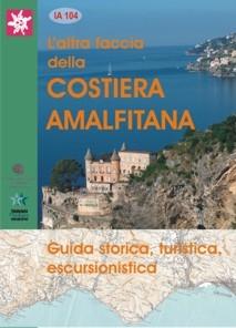 L'Altra Faccia della Costiera Amalfitana. Guida Storica, Turistica, Escursionistica.