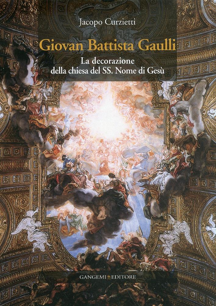 Giovan Battista Gaulli. La decorazione della chiesa del SS. Nome di Gesù.