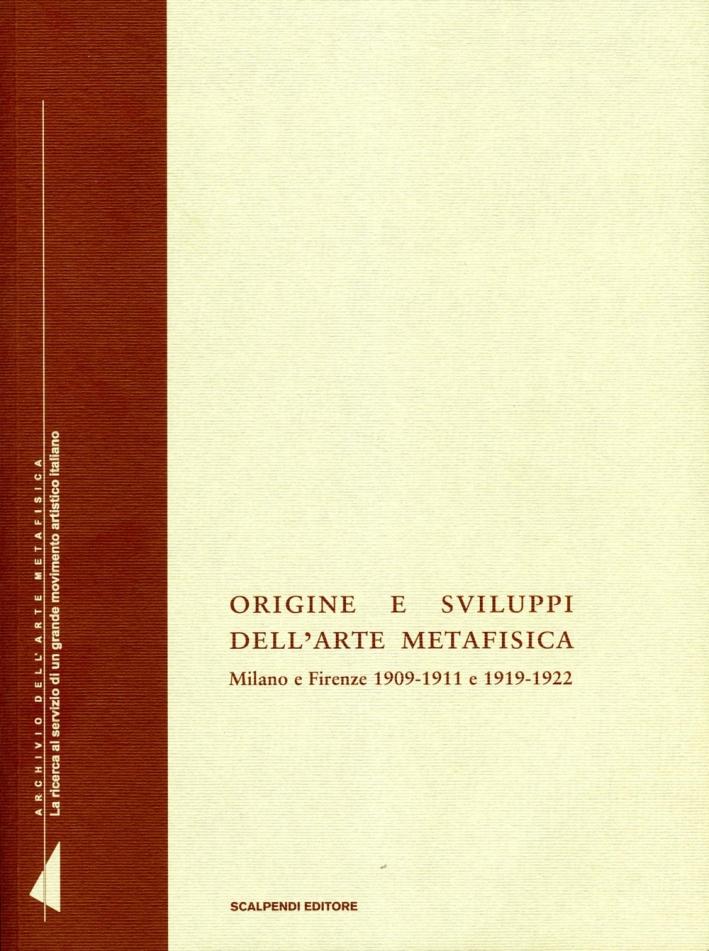 Origine e sviluppi dell'arte metafisica. Milano e Firenze 1909-1911 e 1919-1922