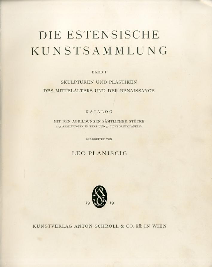 Die Estensische Kunstsammlung. Band I. Skulpturen Und Plastiken des Mittelalters Und Der Renaissance. Katalog