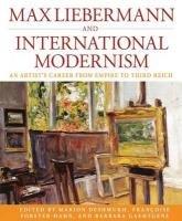 Max Liebermann and International Modernism. An Artist's Career from Empire to Third Reich