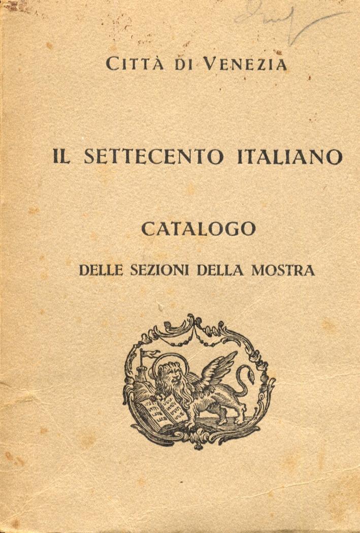 Il Settecento Iltaliano. Catalogo delle Sezioni della Mostra