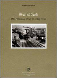 Binari sul Garda. Dalla Ferdinandea al tram: tra cronaca e storia