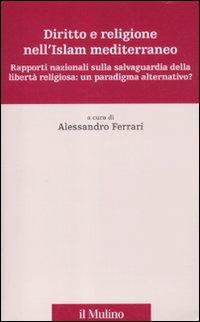 Diritto e religione nell'Islam mediterraneo. Rapporti nazionali sulla salvaguardia della libertà religiosa: un paradigma alternativo?