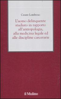 L'uomo delinquente studiato in rapporto all'antropologia, alla medicina legale ed alle discipline carcerarie