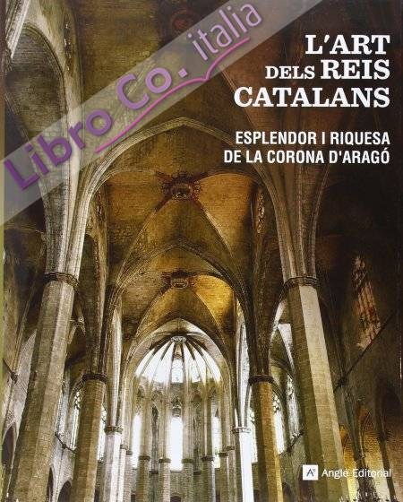 L'art dels reis catalans. esplendor i riquesa de la corona d'arago