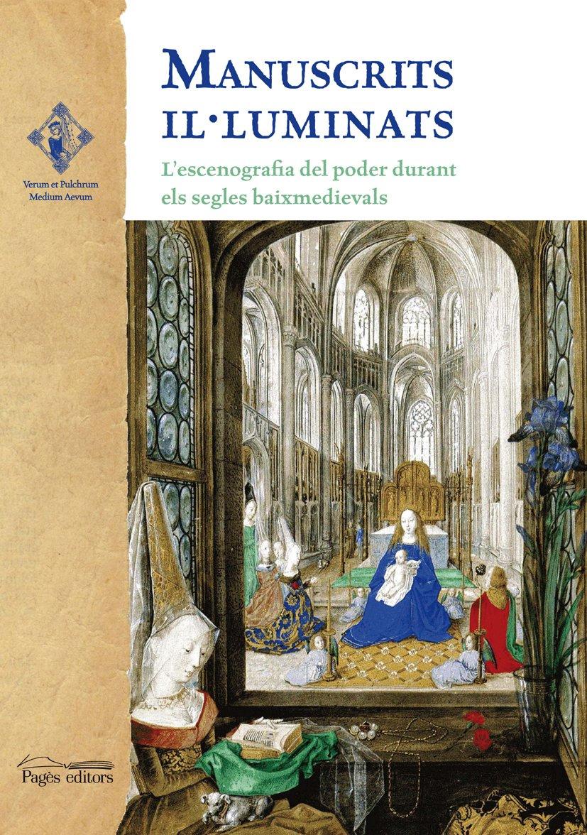 Manuscrits illuminats. L'escenografia del poder durant els segles baixmedievals. I cicle internacional de conferencies d'historia de l'art, celebrat a lleida els dies 24 i 25 de novembre de 2008