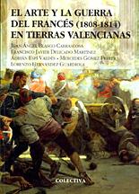 El arte y la guerra del frances (1808-1814) en tierras valencianas
