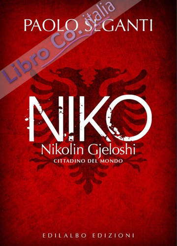 Niko. Nikolin Gjeloshi, cittadino del mondo