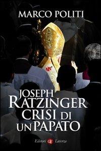 Joseph Ratzinger. Crisi di un papato.