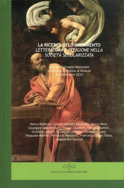 La ricerca del fondamento. Letteratura e religione nella società secolarizzata.