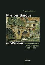 Fin de siècle in Weimar. Moderne und antimoderne 1885 bis 1918