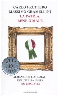 La patria, bene o male. Almanacco essenziale dell'Italia unita (in 150 date)