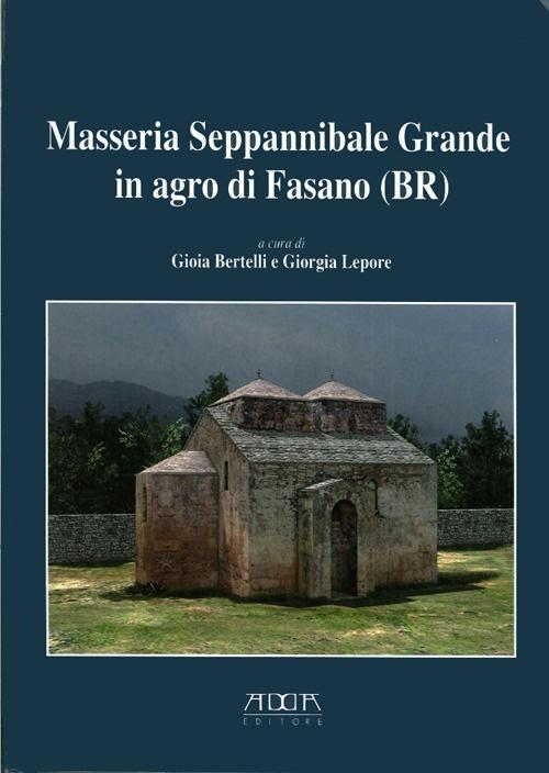 Masseria Seppannibale Grande in Agro di Fasano (Br). Indagini in un sito rurale (aa. 2003-2006).