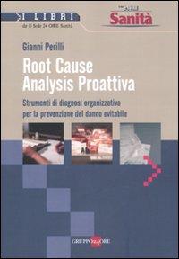Root Cause Analysis Proattiva. Strumenti di diagnosi organizzativa per la prevenzione del danno evitabile
