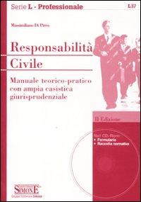 Responsabilità civile. Manuale teorico-pratico con ampia casistica giurisprudenziale. Con CD-ROM