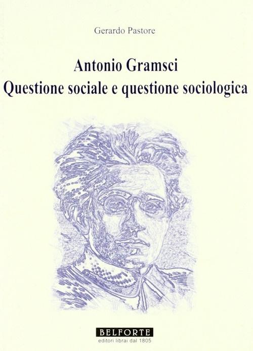 Antonio Gramsci. Questione sociale e questione sociologica