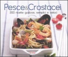 Pesce & crostacei. 200 ricette gustose, semplici e veloci