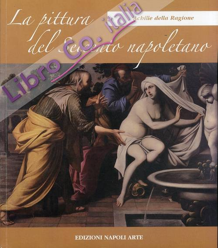 La pittura del Seicento napoletano. Tomo I