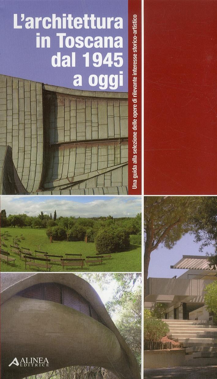 L'Architettura in Toscana dal 1945 ad Oggi. Una Guida alla Selezione delle Opere di Rilevante Interesse Storico-Artistico