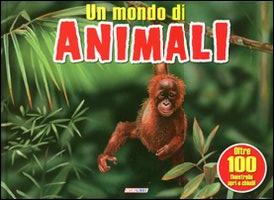 Il mondo degli animali. Ediz. illustrata