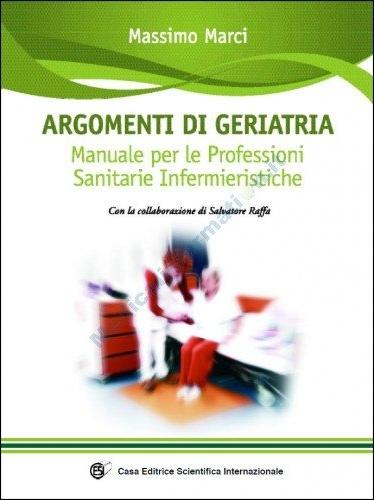 Argomenti di geriatria. Manuale per le professioni sanitarie infermieristiche.