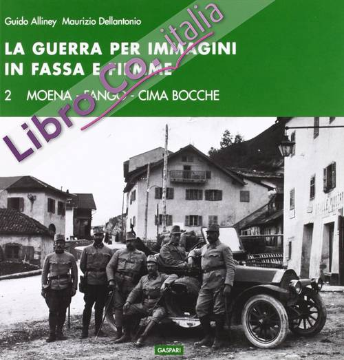 La guerra per immagini in Val Fassa e Fiemme. Ediz. illustrata. Vol. 2: Moena. Fango. Cima Bocche