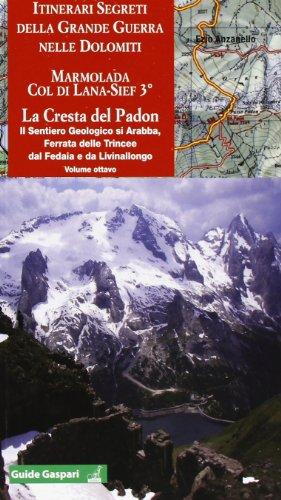 Itinerari segreti della grande guerra. Vol. 8: Marmolada. Col di Lana 3° cresta del Padon-Arabba-Fedaia.