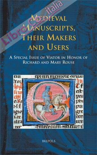 Medieval Manuscripts. Their Makers and Users. A Special Issue of Viator in Honor of Richard and Mary Rouse