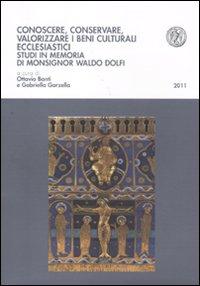 Conoscere, conservare, valorizzare i beni culturali ecclesiastici. Studi in memoria di monsignor Waldo Dolfi