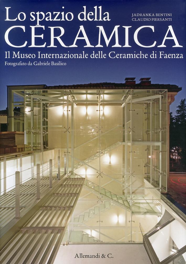 Lo Spazio della Ceramica. Il Museo Internazionale delle Ceramiche di Faenza. [Ed. Italiana e Inglese]