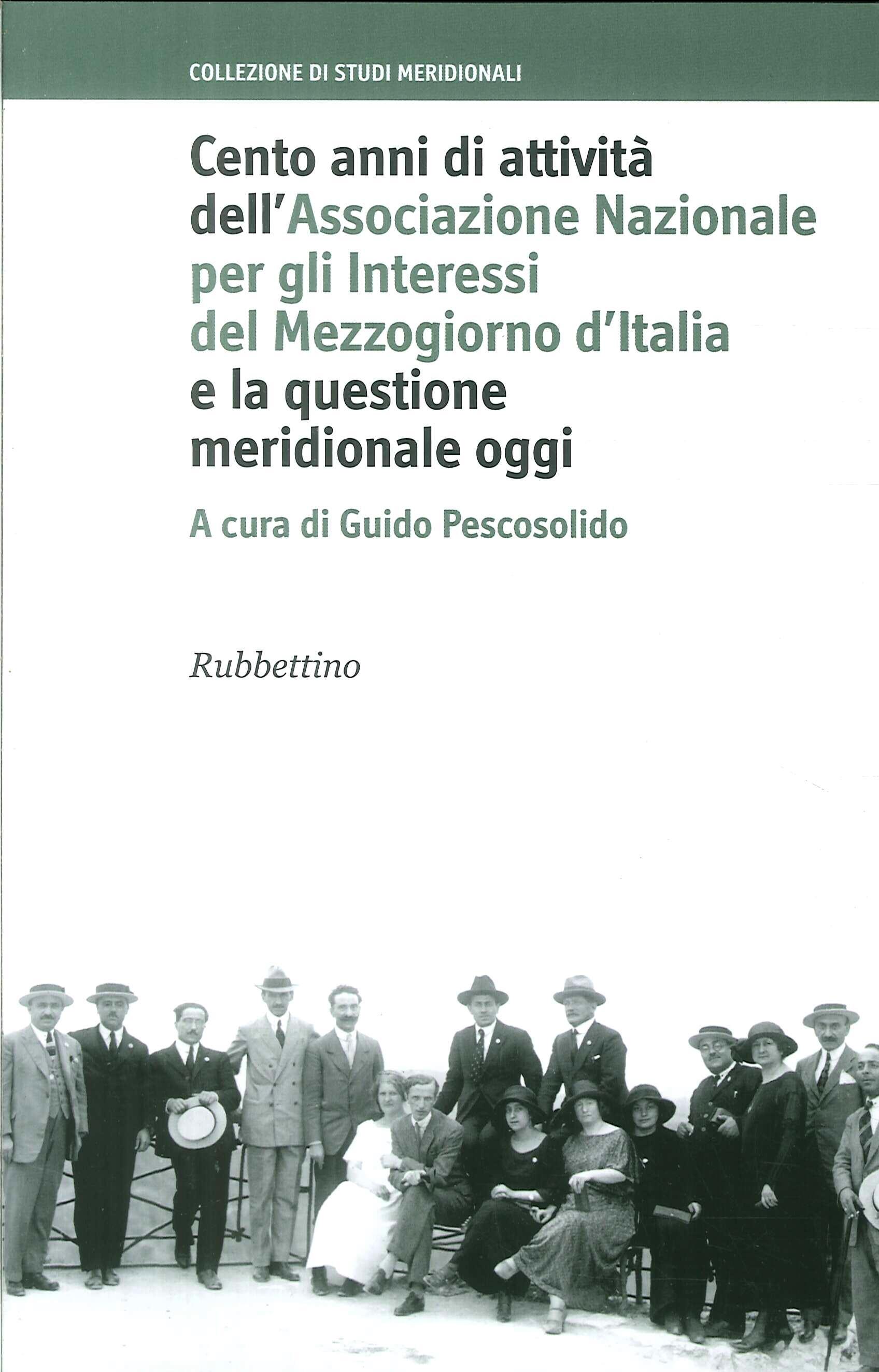 Cento anni di attività dell'Associazione Nazionale per gli Interessi del Mezzogiorno d'Italia e la questione meridionale oggi