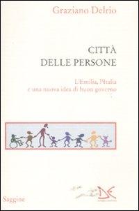 La città delle persone. L'Emilia,l'Italia e una nuova idea di buon governo.