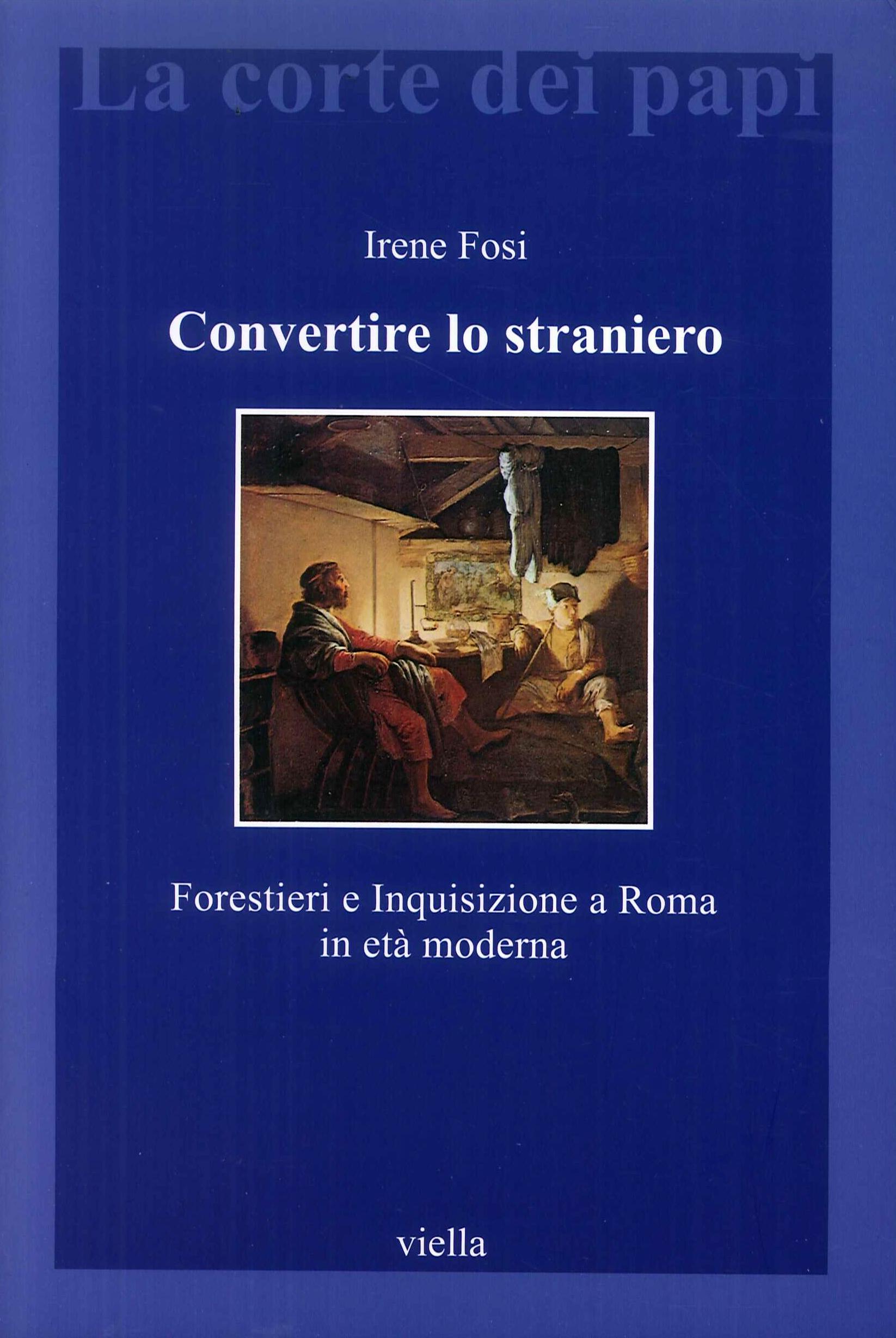 Convertire lo straniero. Forestieri e inquisizione a Roma in età moderna.