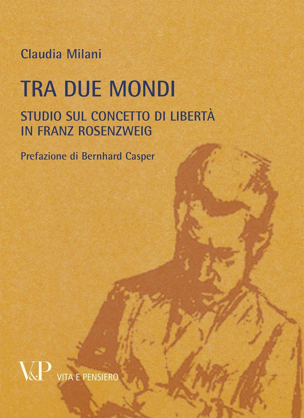 Metafisica e storia della metafisica. Vol. 37: Tra due mondi. Studio sul concetto di libertà in Franz Rosenzweig