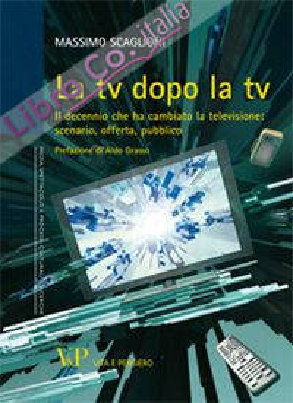 La tv dopo la tv. Il decennio che ha cambiato la televisione: scenario, offerta, pubblico.