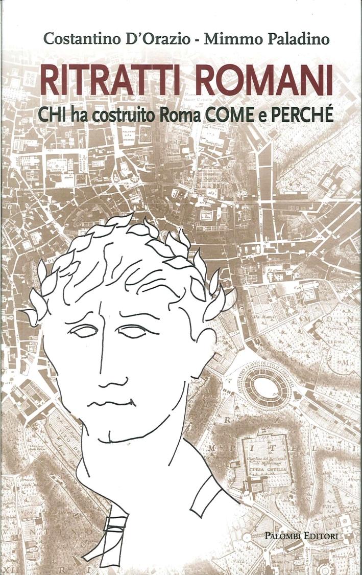 Ritratti Romani. Chi Ha Costruito Roma, Come e Perché