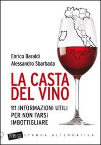 La casta del vino. 111 informazioni utili per non farsi imbottigliare