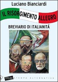 Il Risorgimento allegro. Breviario di italianità.