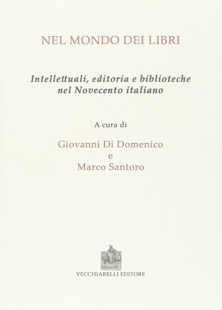 Nel mondo dei libri. Intellettuali, editoria e biblioteche nel Novecento italiano