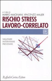 Rischio stress lavoro-correlato. Valutare, intervenire, prevenire.