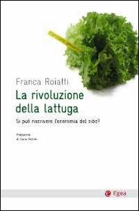 La rivoluzione della lattuga. Si può riscrivere l'economia del cibo?