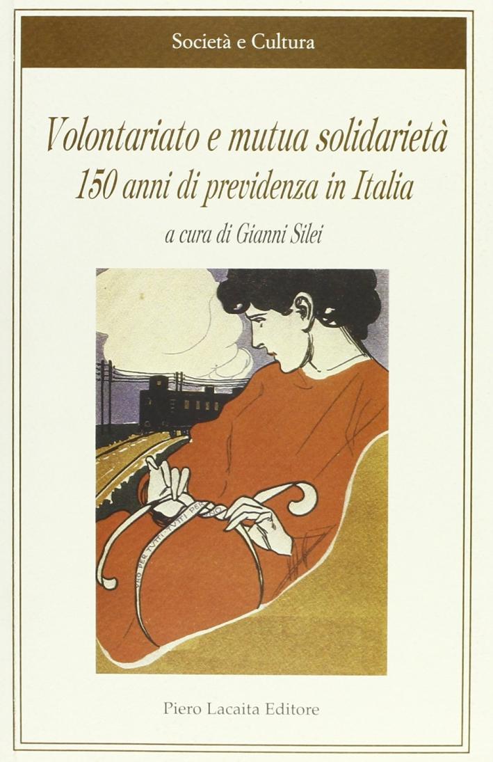Volontariato e mutua solidarietà. 150 anni di previdenza in Italia.