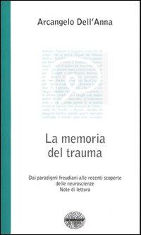 La memoria del trauma. Dai paradigmi freudiani alle recenti scoperte delle neuroscienze. Note di lettura.