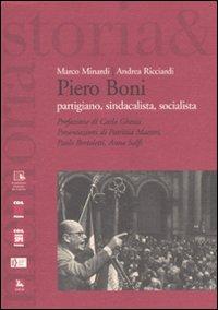 Piero Boni. Partigiano, sindacalista, socialista.