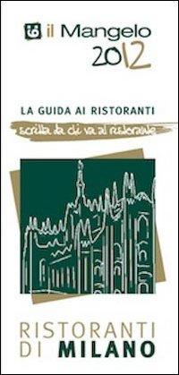 Il Mangelo di Milano. Ristoranti 2012.