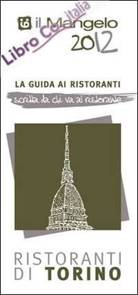 Il Mangelo di Torino. Ristoranti 2012.