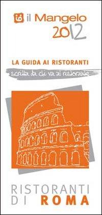 Il Mangelo di Roma. Ristoranti 2012
